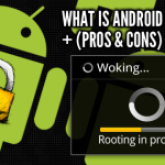 What is Rooting on Android, Its Pros and Cons
